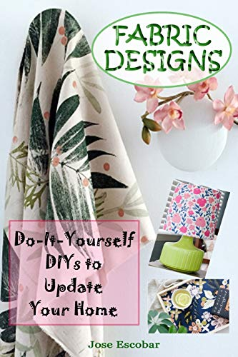 Fabric Designs: Do-It-Yourself DIYs to Update Your Home