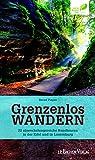 Grenzenlos Wandern: 22 abwechslungsreiche Rundtouren in der Eifel und in Luxemburg