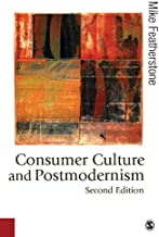 Consumer Culture and Postmodernism (Published in association with Theory, Culture & Society)