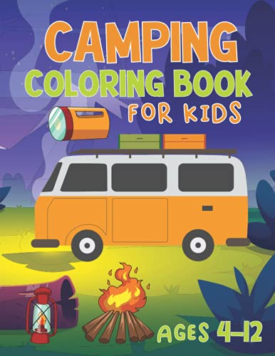 Camping Coloring Book For Kids Ages 4-12: Featuring Fun and Adventures Coloring Pages for Camping Lovers, camping coloring book for kids ages 4-12, Volume-01