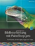 Fotobearbeitung mit Paint Shop Pro X Hintergrund, Anleitungen, Tipps und Tricks - Ralph Altmann