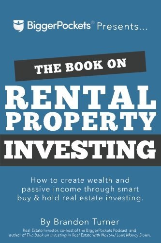 The Book on Rental Property Investing: How to Create Wealth and Passive Income Through Intelligent Buy & Hold Real Estate Investing! - Paperback by Brandon Turner