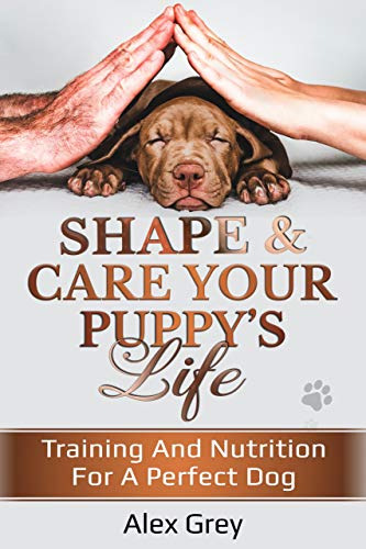 SHAPE AND CARE YOUR PUPPY'S LIFE: Training And Nutrition For A Perfect Dog Cookbooks Food Nutrition Training Wine