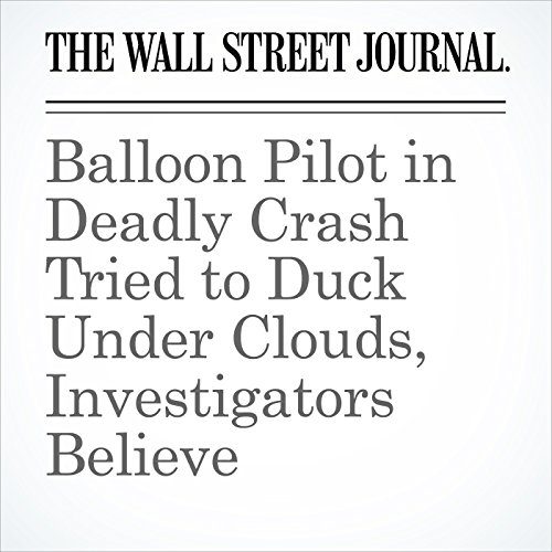 Balloon Pilot in Deadly Crash Tried to Duck Under Clouds, Investigators Believe cover art