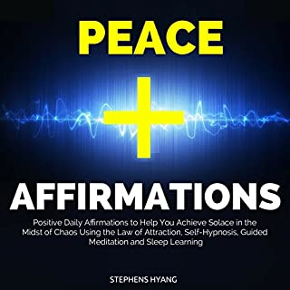 Peace Affirmations: Positive Daily Affirmations to Help You Achieve Solace in the Midst of Chaos Using the Law of Attraction, Self-Hypnosis, Guided Meditation and Sleep Learning cover art