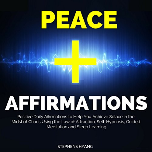 Peace Affirmations: Positive Daily Affirmations to Help You Achieve Solace in the Midst of Chaos Using the Law of Attraction, Self-Hypnosis, Guided Meditation and Sleep Learning Titelbild