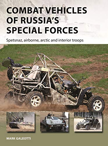 Combat Vehicles of Russia's Special Forces: Spetsnaz, airborne, Arctic and interior troops (New Vanguard)