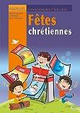 Fêtes chrétiennes. Manuel d'enseignement biblique Spécial groupes multi-âges 4 à 12 ans