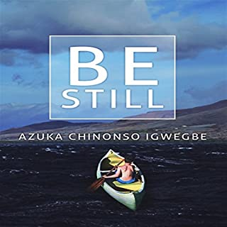 Be Still                   By:                                                                                                                                 Azuka Chinonso Igwegbe                               Narrated by:                                                                                                                                 Dickie Thomas                      Length: 3 hrs and 9 mins     12 ratings     Overall 5.0