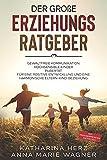Der große Erziehungsratgeber: Das 3 in 1 Buch: Gewaltfreie Kommunikation | Hochsensible Kinder | Pubertät | Für eine positive Entwicklung und eine ... - mit praxiserprobten Methoden