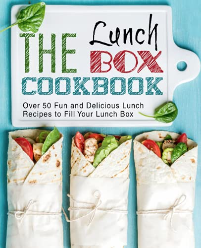 The Lunch Box Cookbook: Over 50 Fun and Delicious Lunch Recipes to Fill...