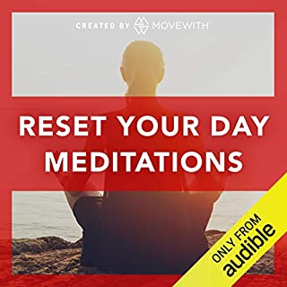 Reset Your Day Meditations     12 audio-guided meditations              By:                                                                                                                                 MoveWith                               Narrated by:                                                                                                                                 Julie Aiello,                                                                                        Peter Walters,                                                                                        Jeremy Falk,                   and others                 Length: 1 hr and 41 mins     200 ratings     Overall 4.6