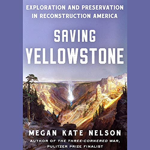 Saving Yellowstone Audiobook By Megan Kate Nelson cover art