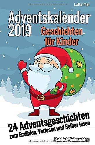 Adventskalender 2019 - Geschichten für Kinder: 24 Adventsgeschichten zum Erzählen, Vorlesen und Selber lesen - Bald ist Weihnachten