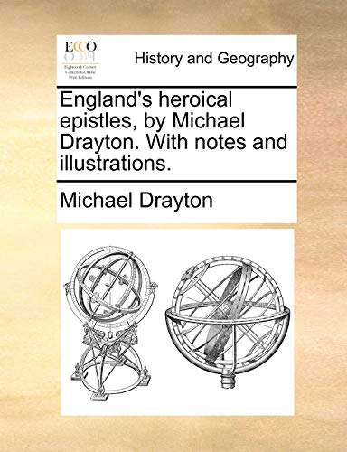 England's Heroical Epistles, by Michael Drayton. with Notes and Illustrations.