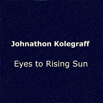 Eyes to the Rising Sun