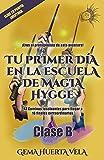 Tu primer día en la Escuela de Magia Hygge: Clase B (Elige tu propia aventura en la Escuela de Magia Hygge)