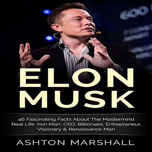 "Elon Musk: 46 Fascinating Facts About the Mastermind Real Life ""Iron Man"", CEO, Billionaire, Entrepreneur, Visionary & Renaissance Man audiobook cover art"