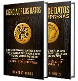 Ciencia de los datos: La guía definitiva sobre análisis de datos, minería de datos, almacenamiento de datos, visualización de datos, Big Data para empresas y aprendizaje automático para principiantes