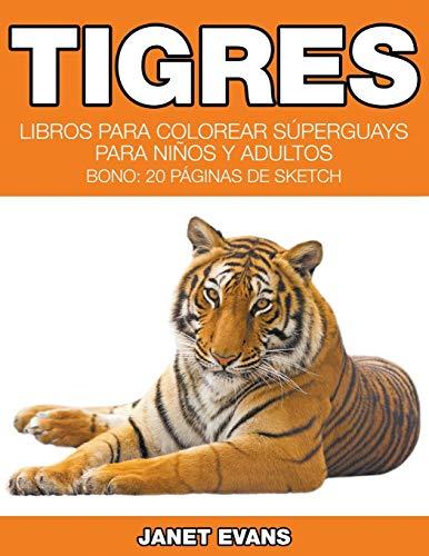Tigres: Libros Para Colorear Súperguays Para Niños y Adultos (Bono: 20 Páginas de Sketch)