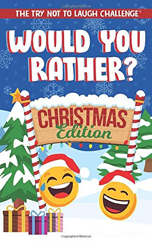 The Try Not to Laugh Challenge - Would You Rather? Christmas Edition: A Silly Interactive Christmas Themed Joke Book Game for Kids - Gut Busting ... and Girls Ages 6, 7, 8, 9, 10, 11, and 12