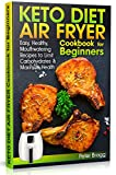 KETO DIET AIR FRYER Cookbook for Beginners: Easy, Healthy, Mouthwatering Recipes to Limit...