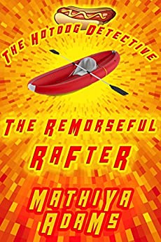 The Remorseful Rafter: The Hot Dog Detective (A Denver Detective Cozy Mystery) by [Mathiya Adams]