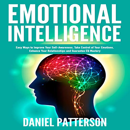 『Emotional Intelligence: One Book Packed with Easy Ways to Improve Your Self-Awareness, Take Control of Your Emotions, Enhance Your Relationships and Guarantee EQ Mastery』のカバーアート