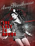 The Last 24 Hours: Amy Winehouse