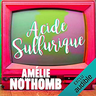 Acide sulfurique                   De :                                                                                                                                 Amélie Nothomb                               Lu par :                                                                                                                                 Véronique Groux de Miéri                      Durée : 3 h et 4 min     17 notations     Global 4,4