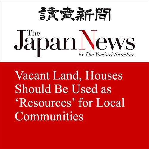 Vacant Land, Houses Should Be Used as 'Resources' for Local Communities | The Japan News