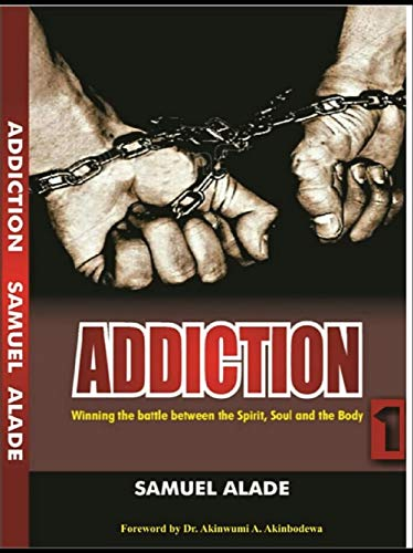 ADDICTION: Winning this battle between Spirit, Soul and Body (English Edition)