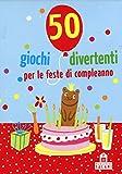 50 giochi divertenti per le feste di compleanno. Carte...