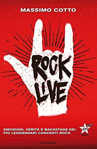 Rock live. Emozioni, verità e backstage dei più leggendari concerti rock