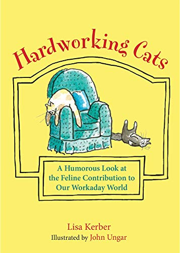 Hardworking Cats: A Humorous Look at the Feline Contribution to Our Workaday World by [Lisa Kerber, John Ungar]