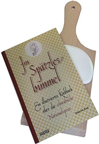 Im Spätzleshimmel: Ein illustriertes Kochbuch über die schwäbische Nationalspeise