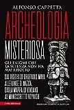 Archeologia misteriosa. Gli enigmi che la scienza non ha mai risolto. Dai teschi di crista...