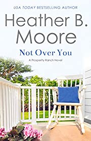 Not Over You (PROSPERITY RANCH Book 3)
