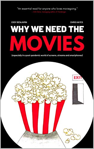 Why We Need the Movies: Especially in a Post-Pandemic World of Screens, Streams and Smartphones (English Edition)