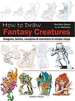 How to Draw: Fantasy Creatures: Dragons, fairies, vampires and monsters in simple steps by [Paul Bryn Davies, Jim McCarthy]