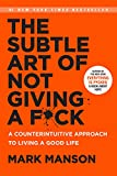 The Subtle Art of Not Giving a F*ck: A Counterintuitive Approach to Living a Good Life (Mark Manson...