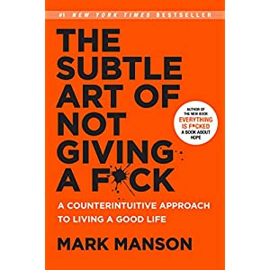 The Subtle Art of Not Giving a F*ck: A Counterintuitive Approach to Living a Good Life (Mark Manson Collection Book 1) Kindle Edition