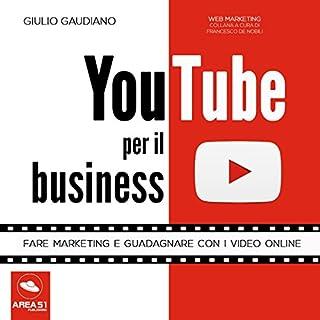 YouTube per il business: Fare marketing e guadagnare con i video online copertina