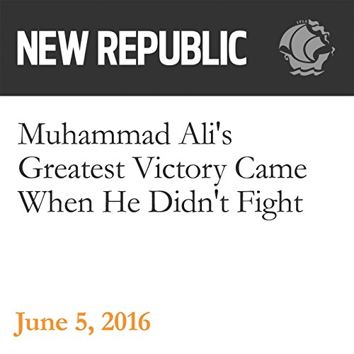 Muhammad Ali's Greatest Victory Came When He Didn't Fight audiobook cover art