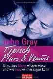 Typisch Mars & Venus -: Alles, was Mann wissen muss, und wie Frau es ihm sagen kann - John Gray
