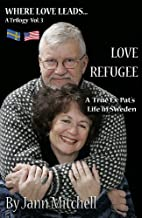 LOVE REFUGEE A True Ex-pat's Life in Sweden (WHERE LOVE LEADS Trilogy Book 3)