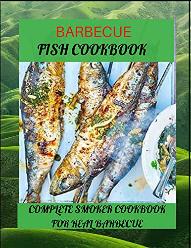 BARBECUE FISH COOKBOOK: COMPLETE SMOKER COOKBOOK FOR REAL BARBECUE by [Sayme liyo]
