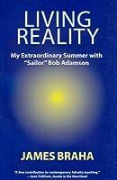 "Living Reality: My Extraordinary Summer With ""Sailor"" Bob Adamson"