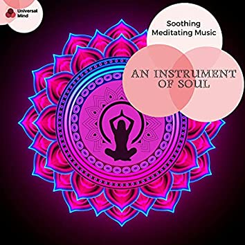 An Instrument Of Soul - Soothing Meditating Music