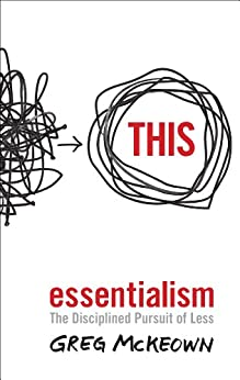 Essentialism: The Disciplined Pursuit of Less by [Greg  Mckeown]
